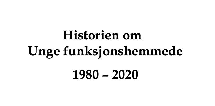 Sort tekst på hvit bakgrunn: Historien om Unge funksjonshemmede 1980 - 2020